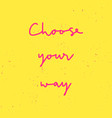choose your way hand lettering with pink vector image vector image