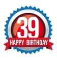 Thirty nine years happy birthday badge ribbon vector image vector image