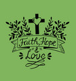 hand lettering faith hope and love vector image vector image
