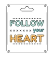 Follow your heart Inspirational quote in a flat vector image