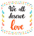 we all deserve love hand drawn motivational vector image vector image