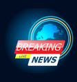 breaking news with world map vector image vector image