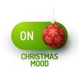 christmas mood on concept xmas realistic ball on vector image vector image