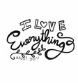 i love everything about you word lettering vector image