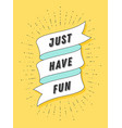 just have fun vintage ribbon banner