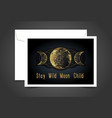 stay wild moon child inspirational card vector image