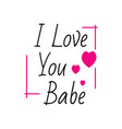 inspirational quotes i love you babe lettering vector image