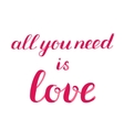 All you need is love brush lettering vector image vector image