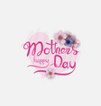 happy mothers day calligraphy background with vector image