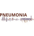 the danger signs of pneumonia text background vector image vector image
