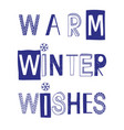 warm winter wishes slogan with snowflake vector image vector image