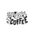 but first coffee hand lettering vector image