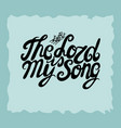hand lettering the lord is my song made next to vector image vector image