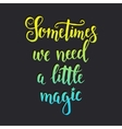 Sometimes we need a little magic Inspirational vector image