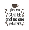 give me coffee and no one gets hurt quote vector image