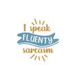 i speak fluently sarcasm quote lettering design vector image vector image