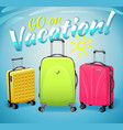 sign go on vacation and three luggage travel bags vector image vector image