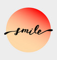 smile hand drawn typography poster t shirt hand vector image vector image