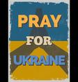 Pray for Ukraine Motivational Poster vector image
