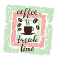 coffee break time lettering on grunge background vector image vector image