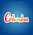 columbus - hand drawn lettering name usa city vector image vector image