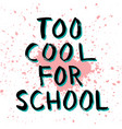 too cool for school ragged ink lettering in black vector image vector image