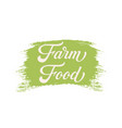 hand drawn lettering farm food on a paint brush vector image vector image