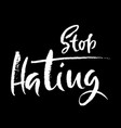 stop hating hand drawn dry brush motivational vector image vector image