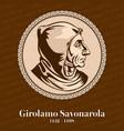 girolamo savonarola was an italian dominican vector image vector image