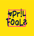april fools brush inscription vector image vector image
