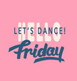 hello friday lets dance trendy lettering vector image