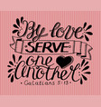 hand lettering by love serve one another vector image vector image