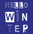 hello winter slogan with white snowflake vector image vector image