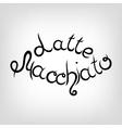 Hand-drawn Lettering Latte Macchiato vector image vector image