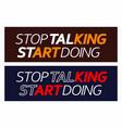 type slogan stop talking start doing vector image vector image