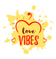 love vibes heart shape with lettering over paint vector image vector image