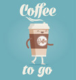 coffee to go cartoon styled funny vector image vector image