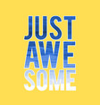 just awesome print design slogan vector image
