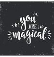 You are magical Inspirational Hand drawn vector image vector image