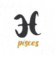 zodiac sign pisces and lettering hand drawn vector image vector image