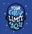 motivational phrase your only limit is you vector image