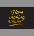 i love making money gold word text typography vector image
