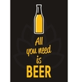 All you need is beer - creative motivation quote vector image