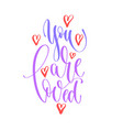 you are loved - hand lettering inscription text to vector image vector image