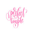 perfect couple - hand lettering inscription text vector image vector image
