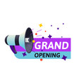 grand opening with megaphone or bullhorn and vector image vector image