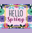 hello spring frame decoration flowers pink vector image vector image