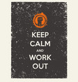 keep calm and work out motivation quote creative vector image