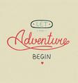 let adventure begin in vintage style vector image vector image