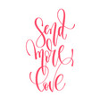 send more love - hand lettering inscription text vector image vector image